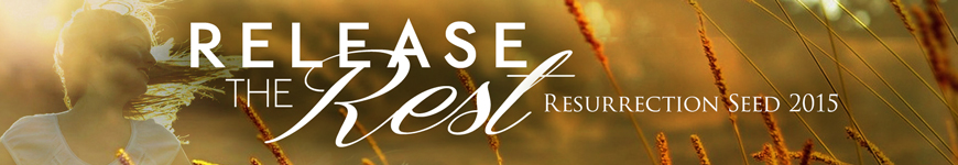Release the Rest - Resurrection Seed 2015