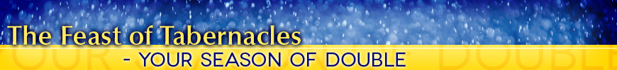 The Feast of Tabernacles - Your Season of DOUBLE!